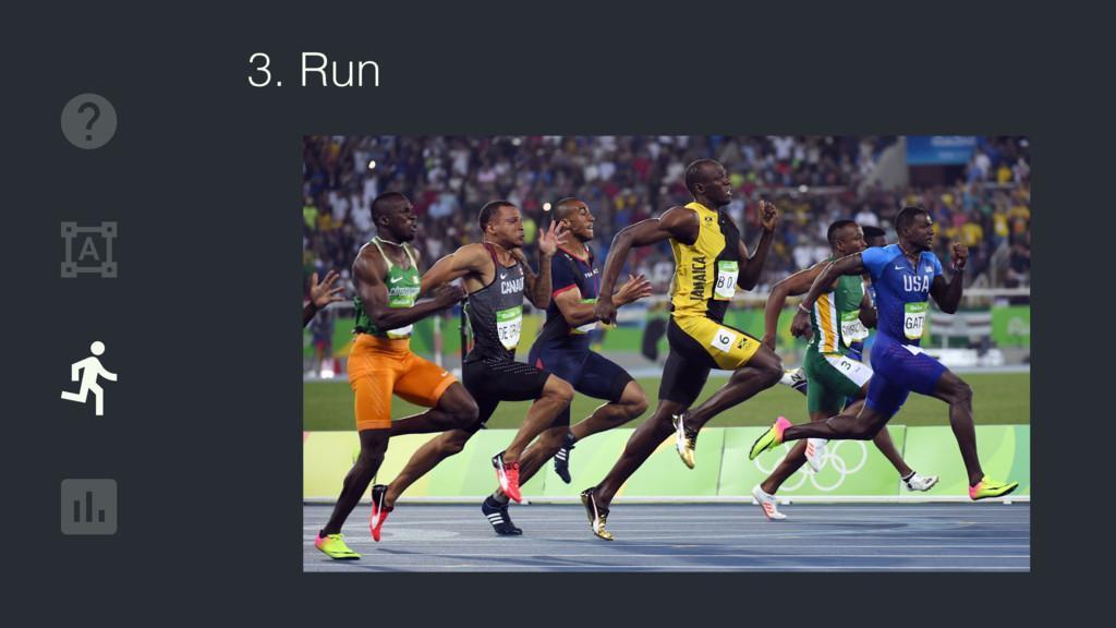 3. Run