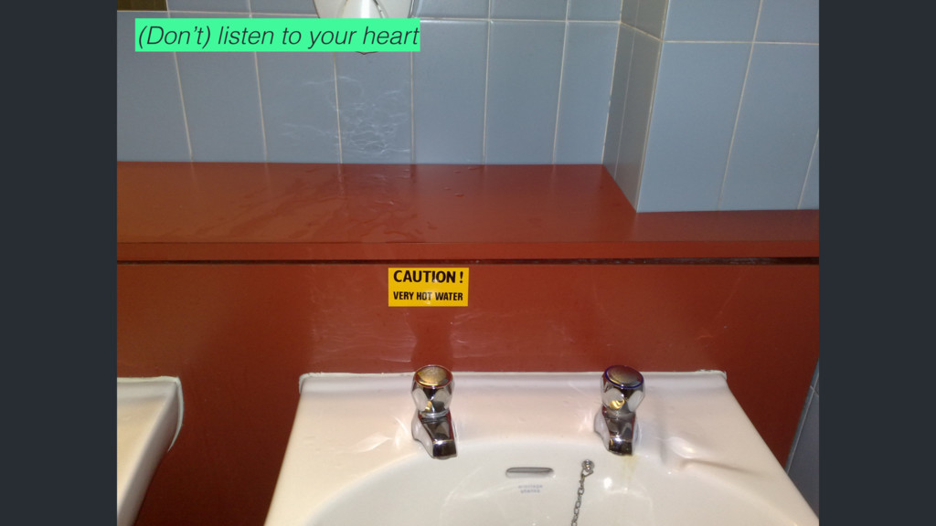 (Don't) listen to your heart