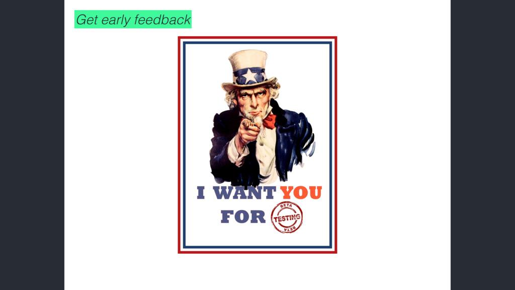 Get early feedback