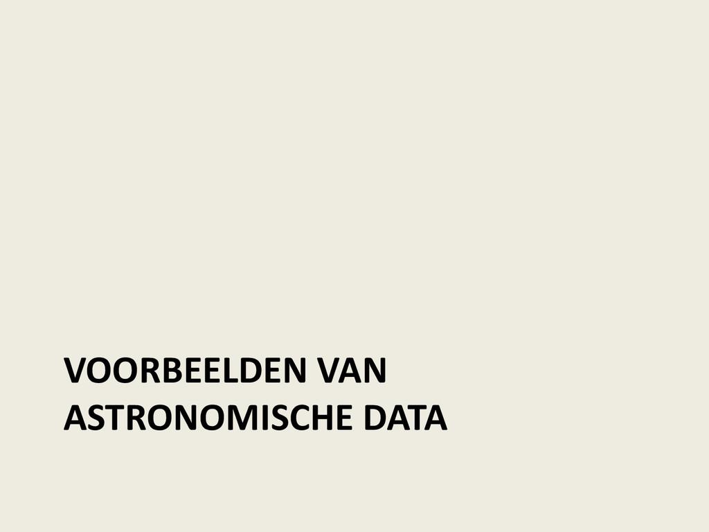 VOORBEELDEN VAN ASTRONOMISCHE DATA