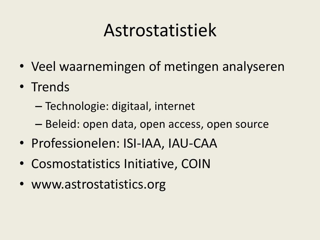 Astrostatistiek • Veel waarnemingen of metingen...
