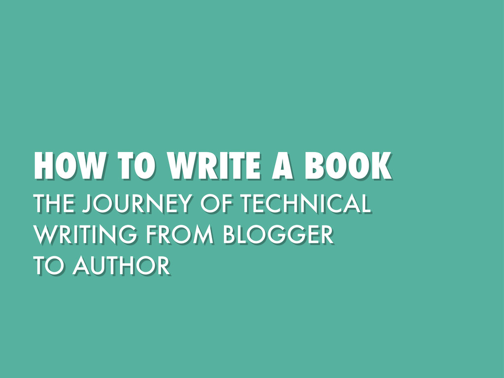 HOW TO WRITE A BOOK THE JOURNEY OF TECHNICAL WR...