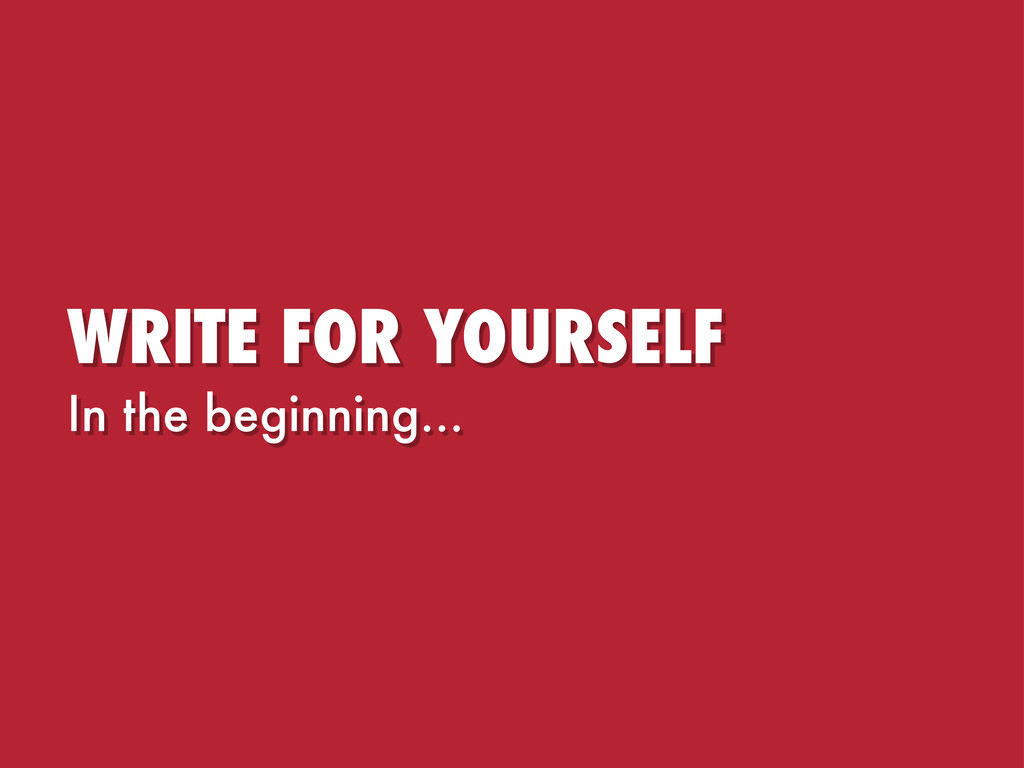 WRITE FOR YOURSELF In the beginning...