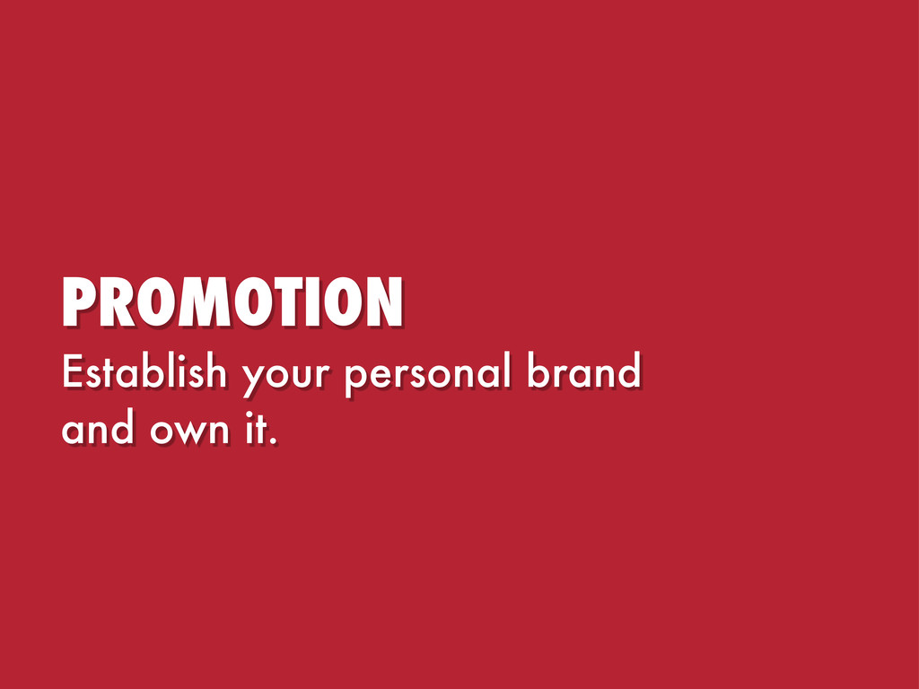 PROMOTION Establish your personal brand and own...