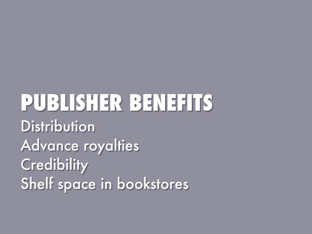 PUBLISHER BENEFITS Distribution Advance royalti...