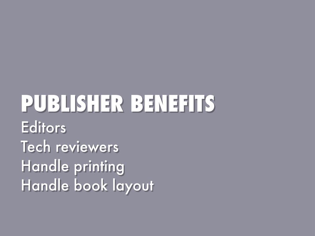 PUBLISHER BENEFITS Editors Tech reviewers Handl...