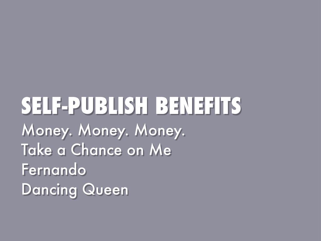 SELF-PUBLISH BENEFITS Money. Money. Money. Take...
