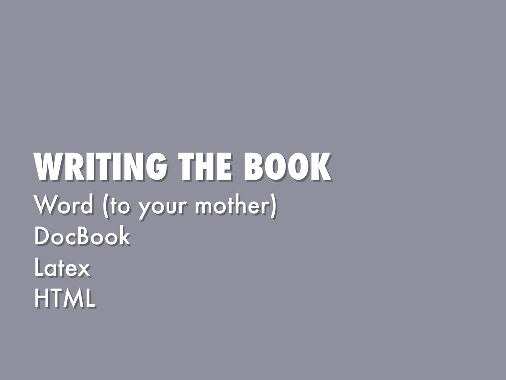 WRITING THE BOOK Word (to your mother) DocBook ...