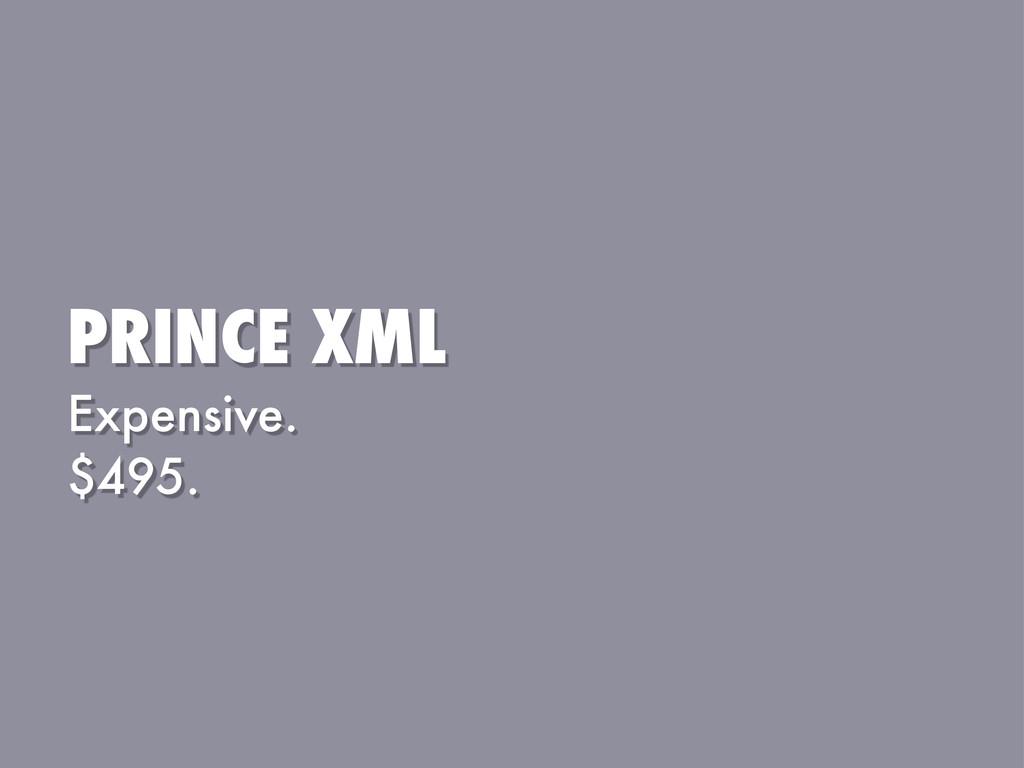 PRINCE XML Expensive. $495.
