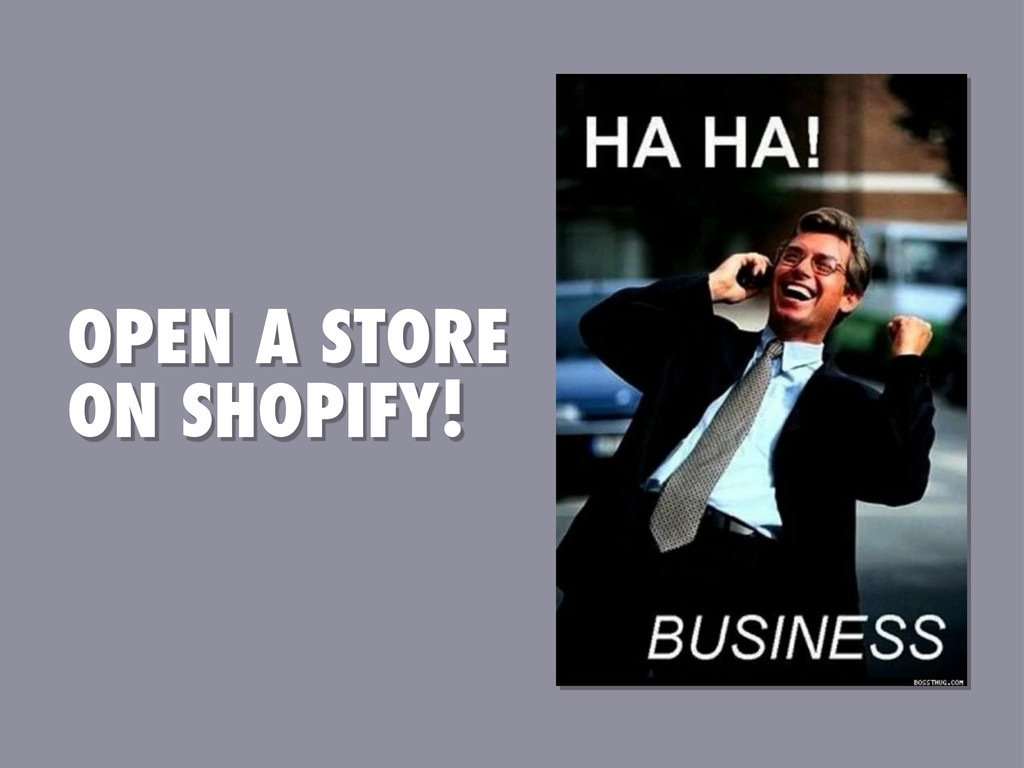 OPEN A STORE ON SHOPIFY!