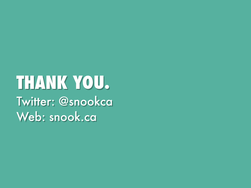 THANK YOU. Twitter: @snookca Web: snook.ca