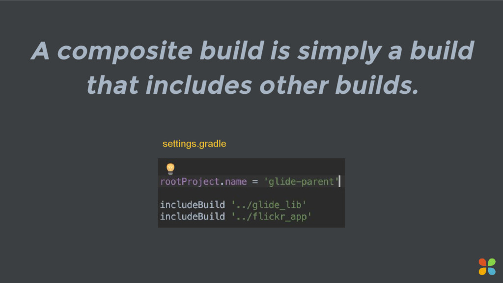 A composite build is simply a build that includ...