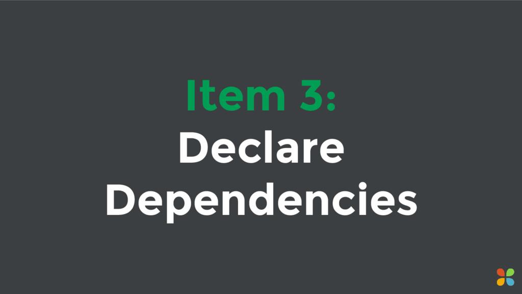Item 3: Declare Dependencies