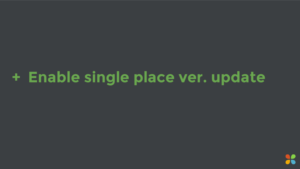 + Enable single place ver. update