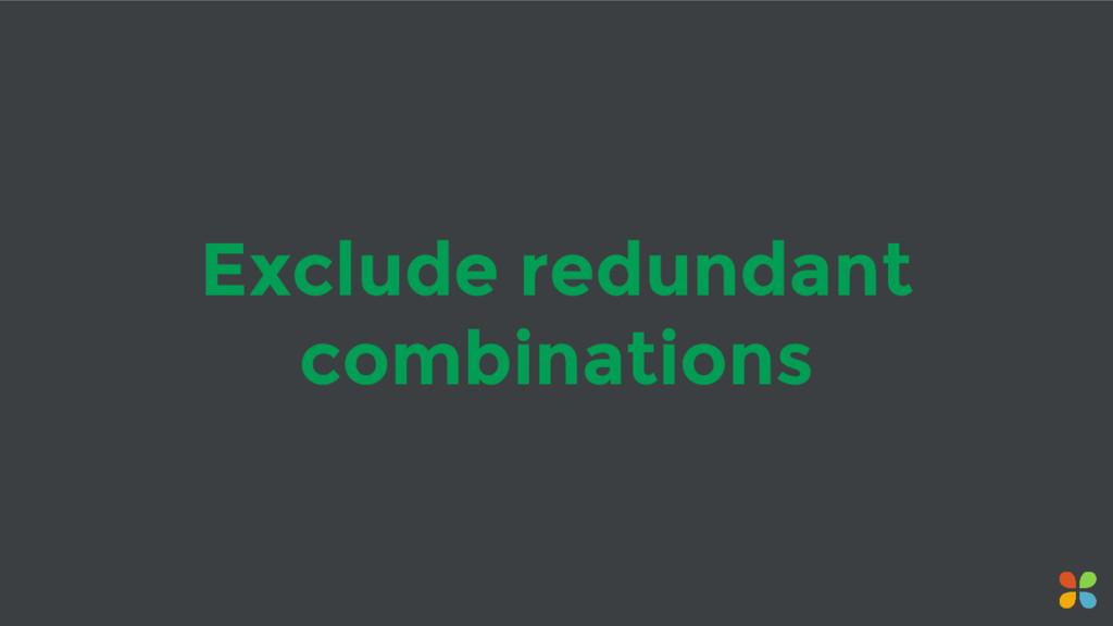 Exclude redundant combinations