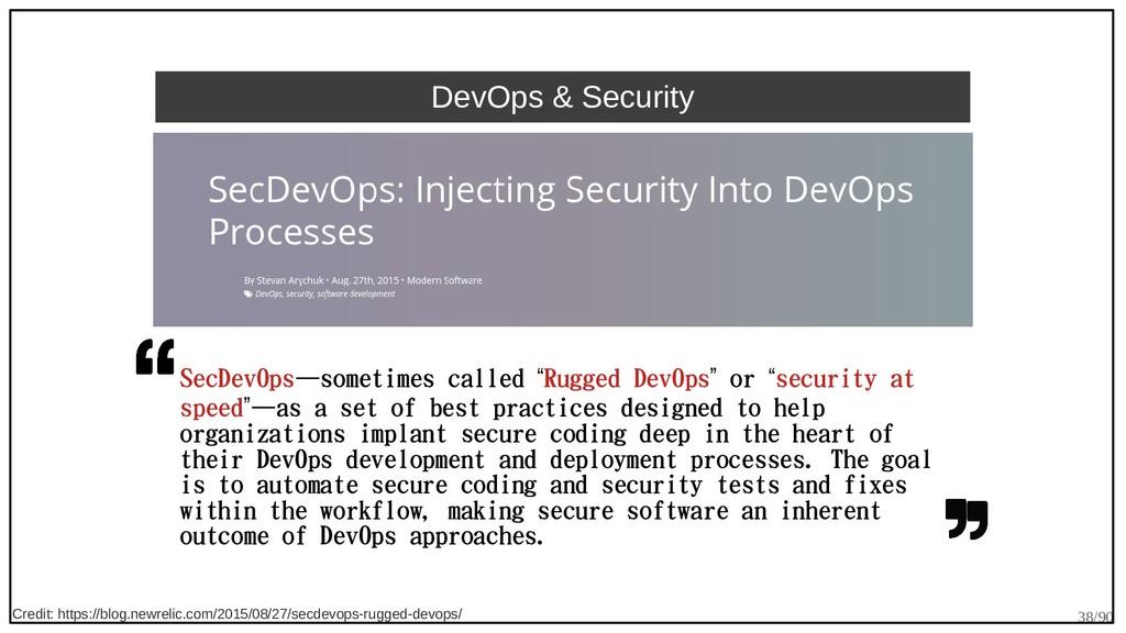 38/90 DevOps & Security SecDevOps—sometimes cal...