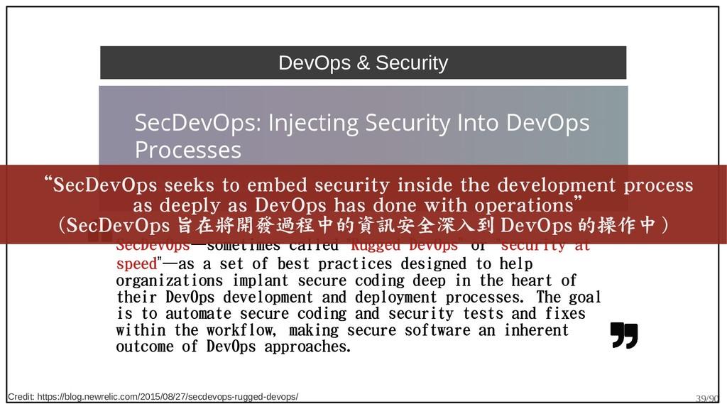 39/90 DevOps & Security SecDevOps—sometimes cal...