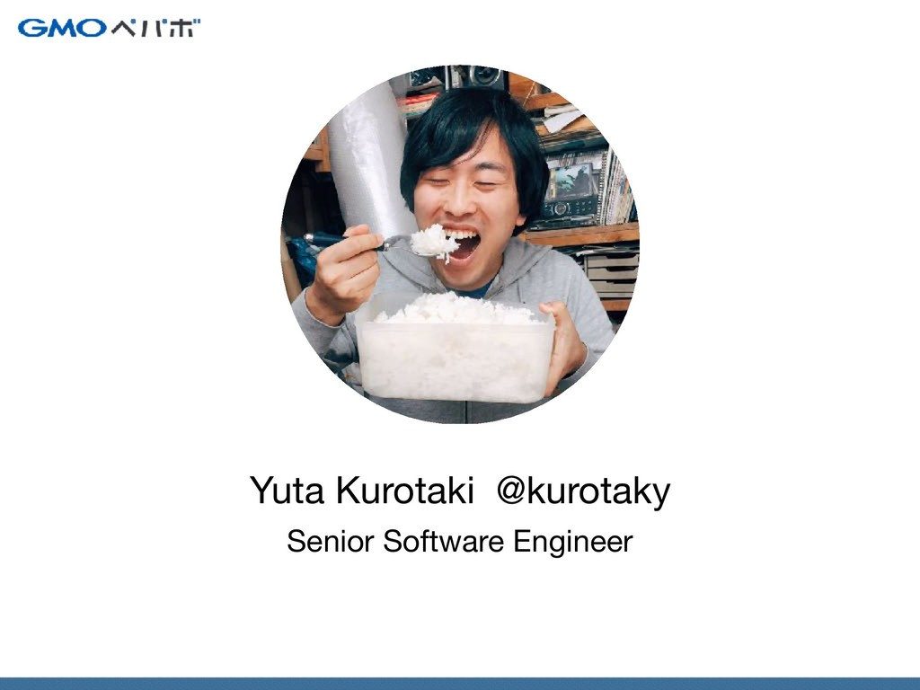 Senior Software Engineer Yuta Kurotaki @kurotaky
