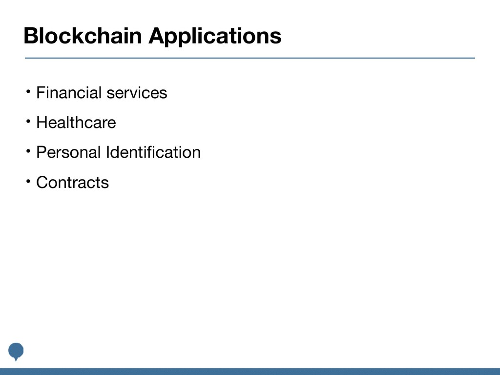 Blockchain Applications • Financial services  •...