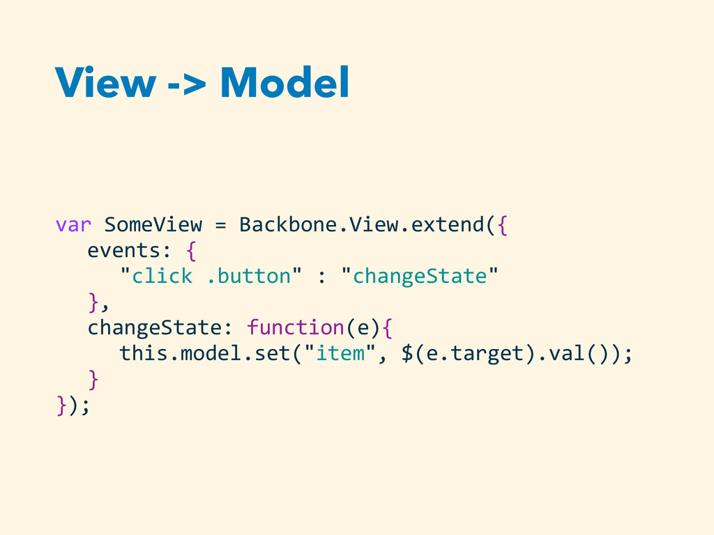 View -> Model var SomeView = Backbone....