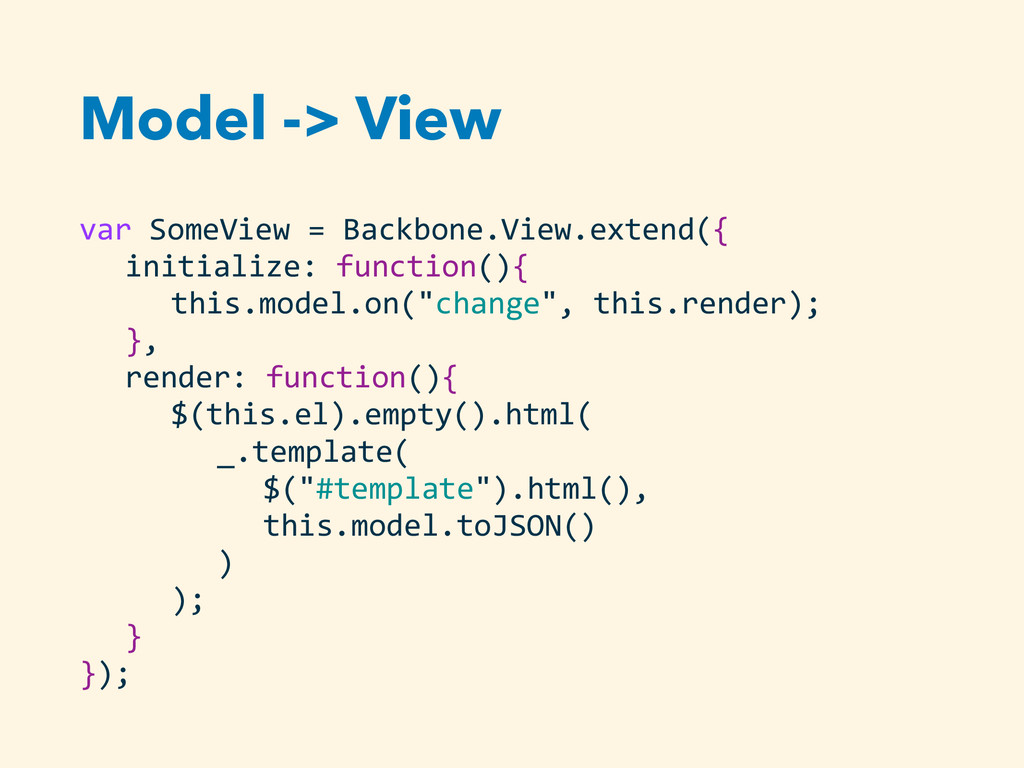 Model -> View var SomeView = Backbone....