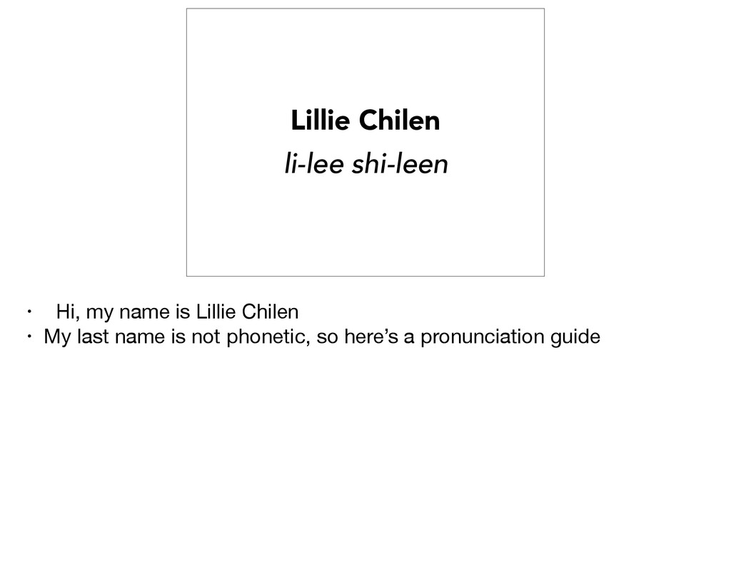 Lillie Chilen li-lee shi-leen • Hi, my name is ...