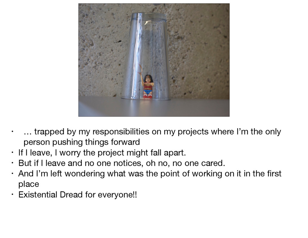 • … trapped by my responsibilities on my projec...