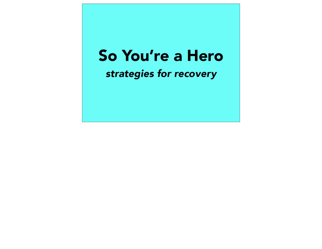 So You're a Hero strategies for recovery