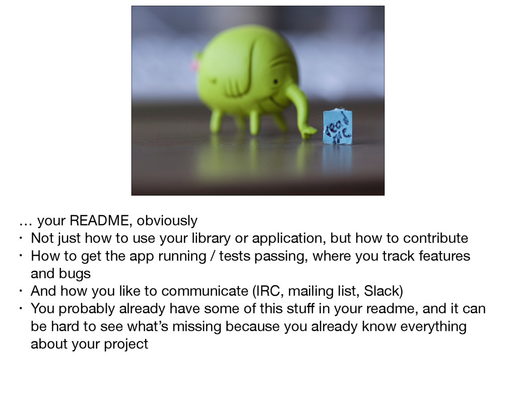 … your README, obviously  • Not just how to use...
