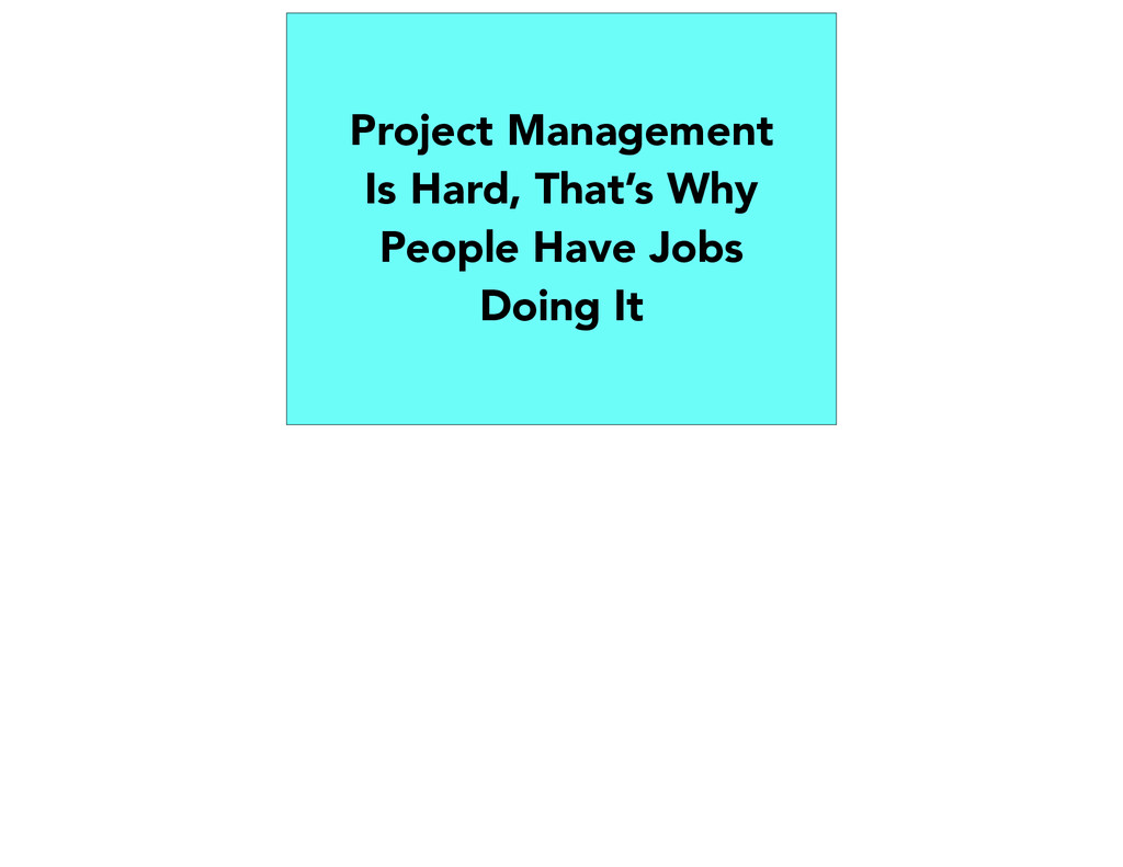 Project Management Is Hard, That's Why People H...
