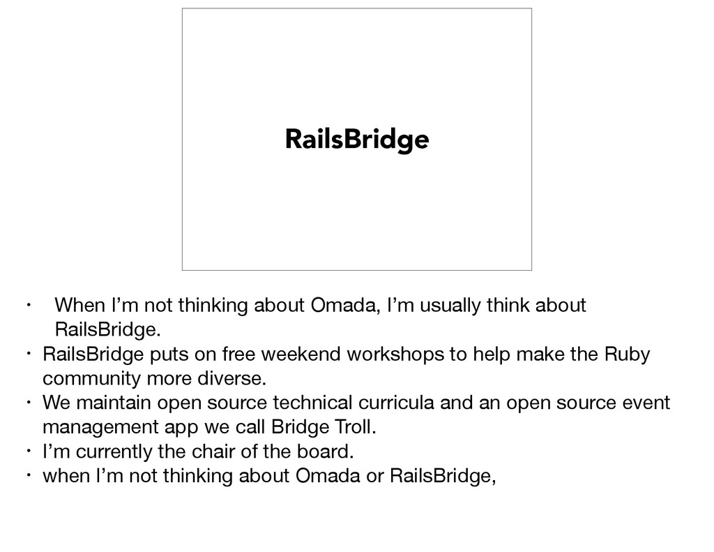 RailsBridge • When I'm not thinking about Omada...