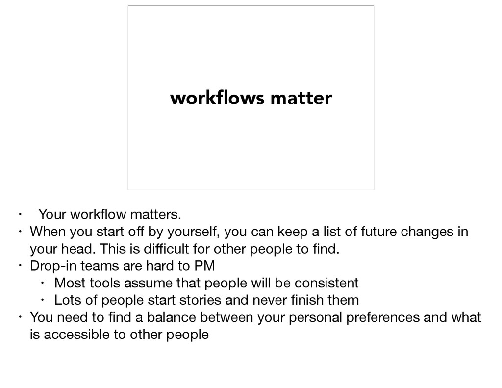 workflows matter • Your workflow matters.  • When...