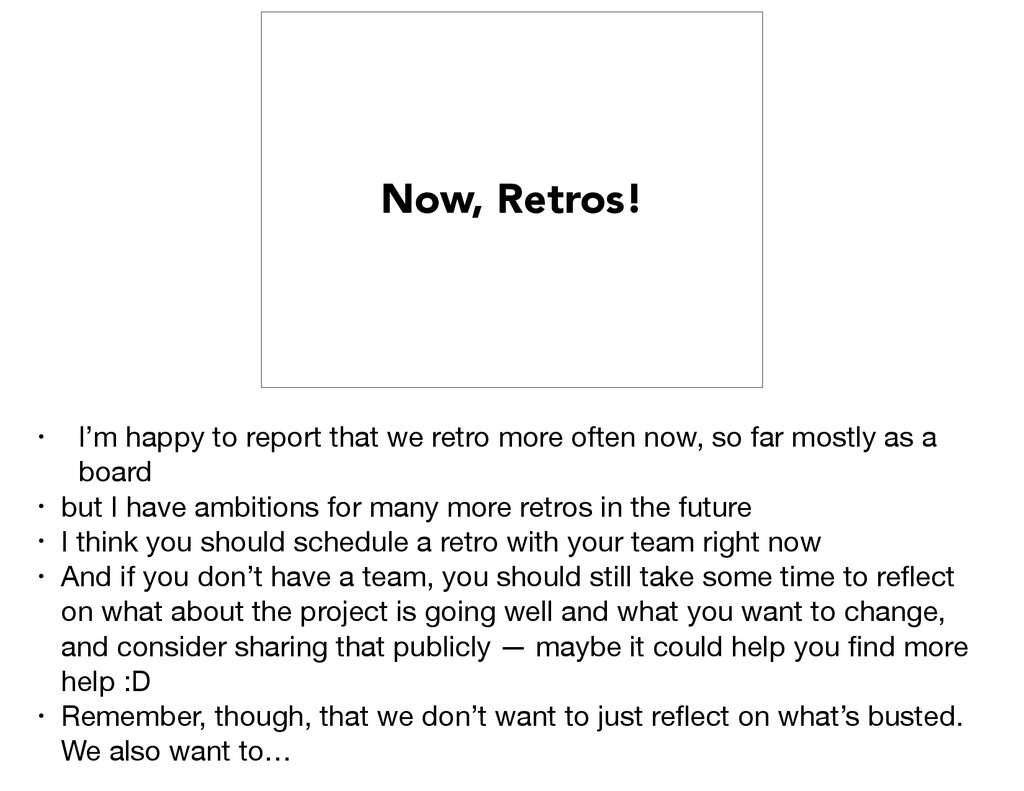 Now, Retros! • I'm happy to report that we retr...