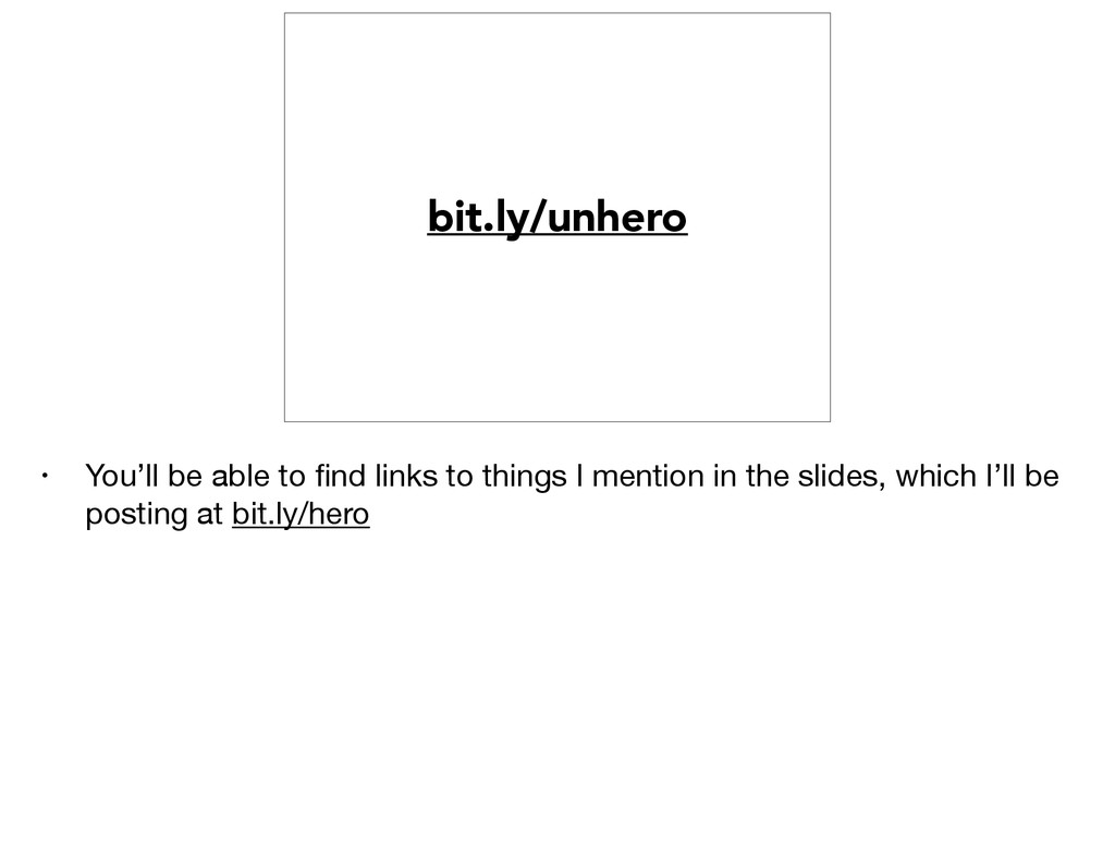 bit.ly/unhero • You'll be able to find links to ...