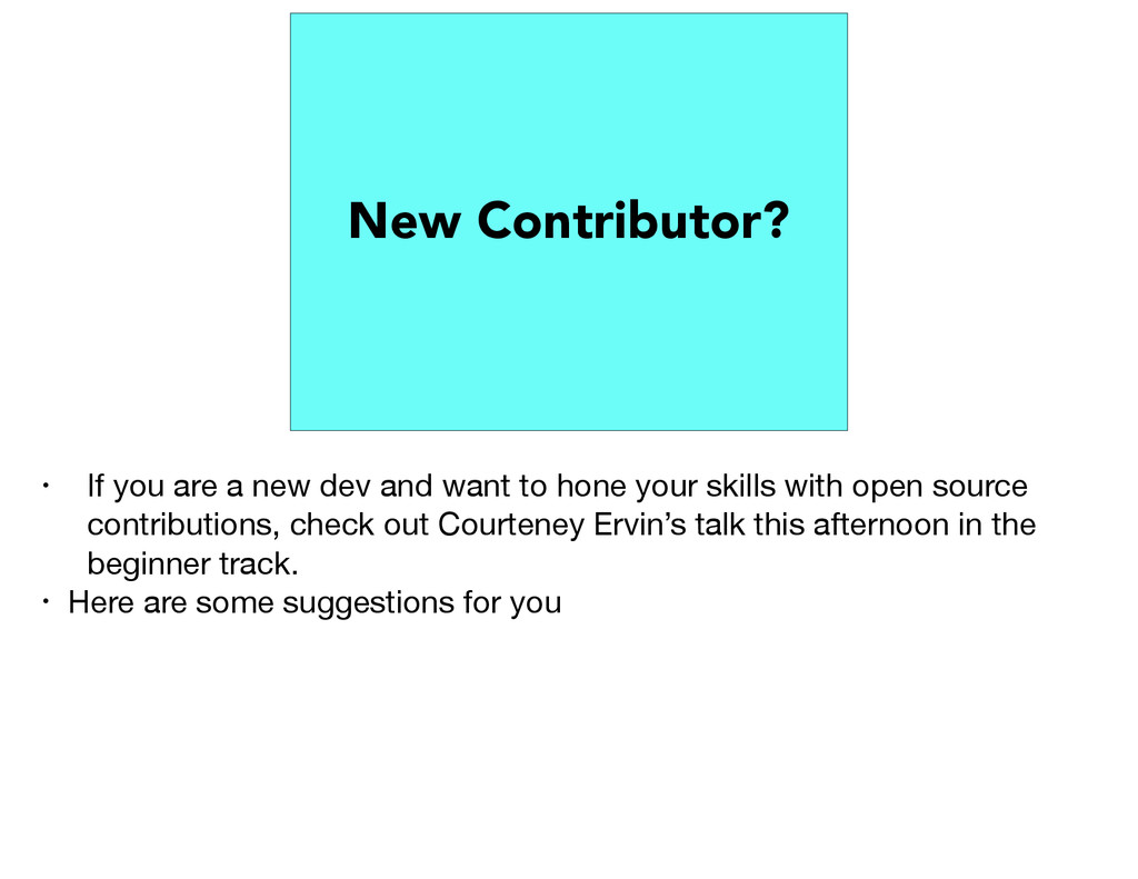 New Contributor? • If you are a new dev and wan...