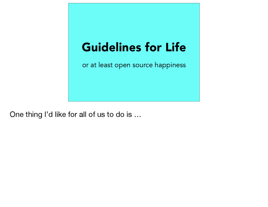 Guidelines for Life or at least open source hap...