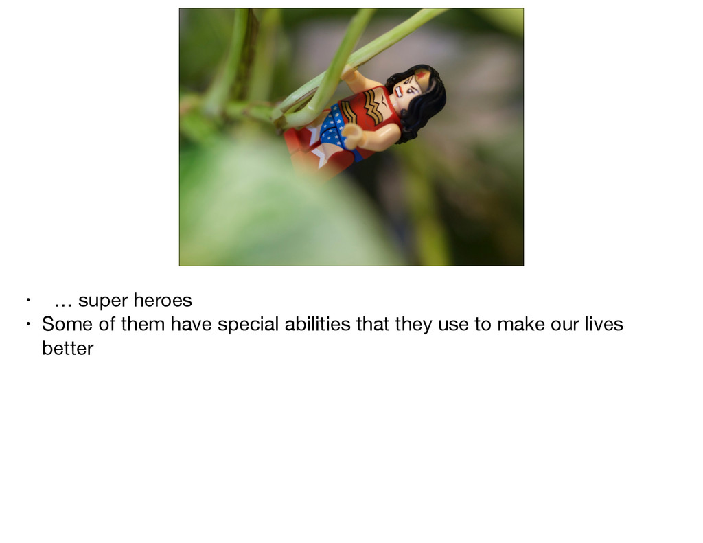 • … super heroes  • Some of them have special a...