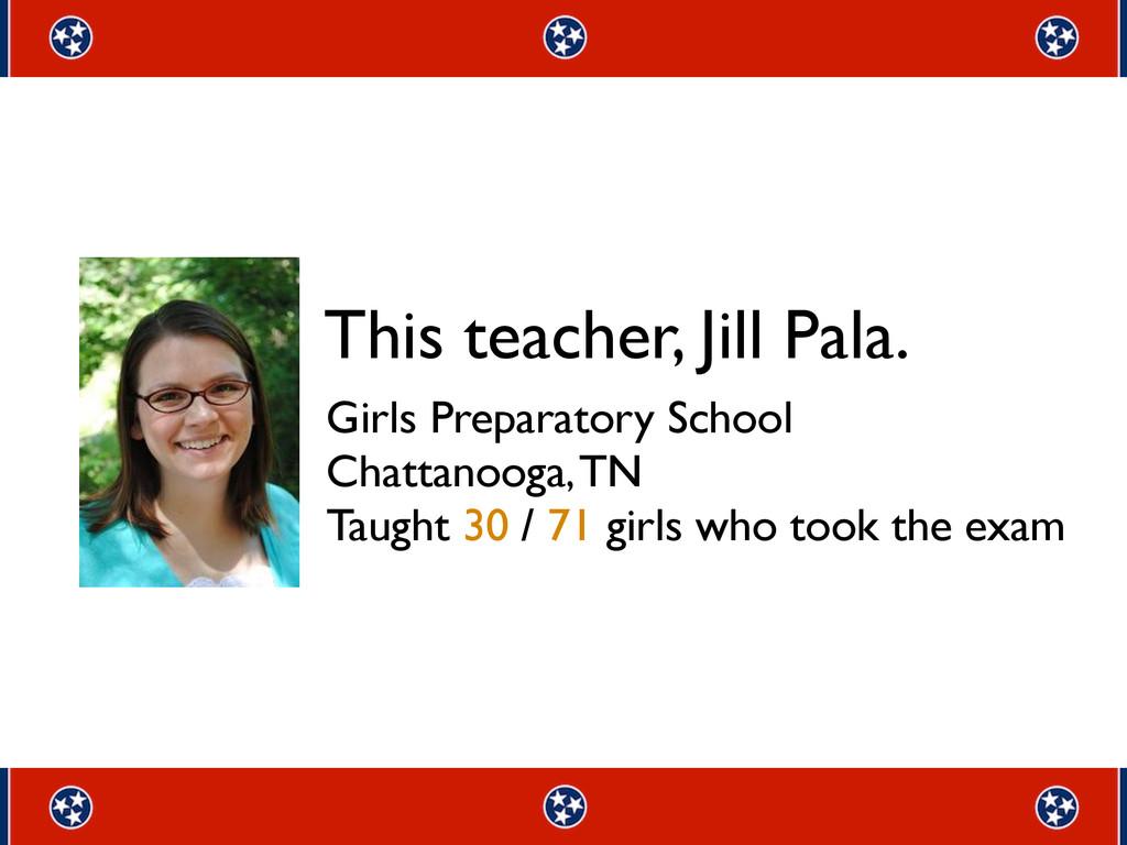 This teacher, Jill Pala. Girls Preparatory Scho...