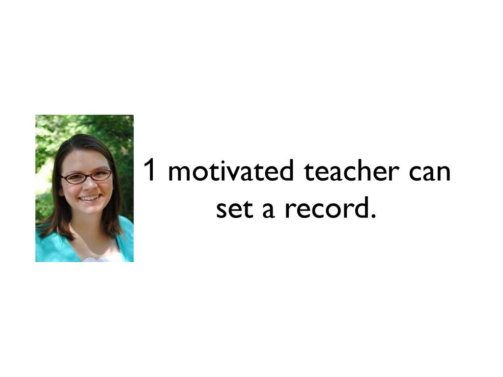 1 motivated teacher can set a record.