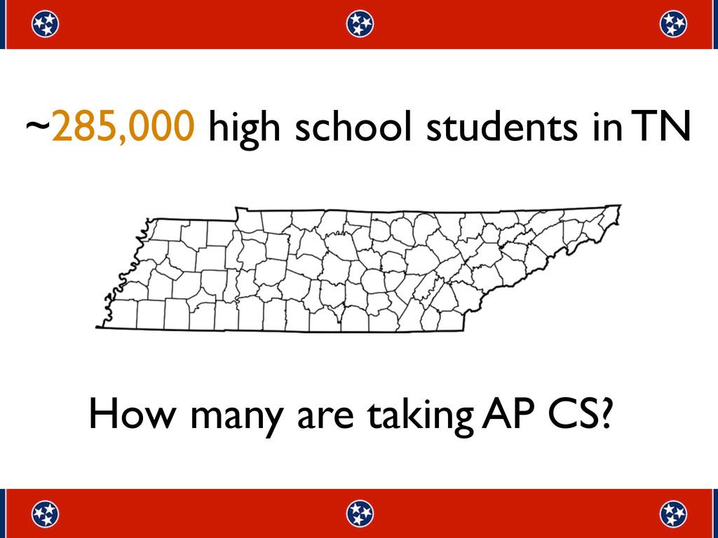 ~285,000 high school students in TN How many ar...