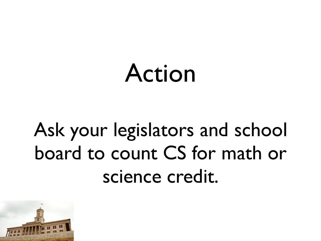 Action Ask your legislators and school board to...