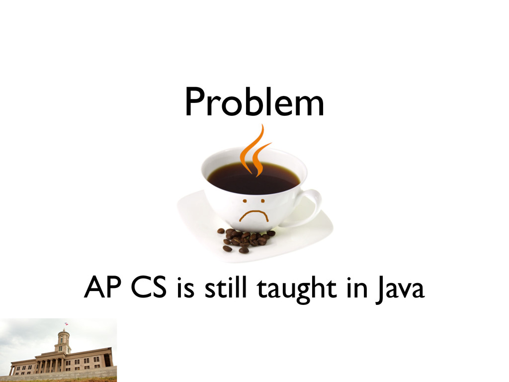 Problem AP CS is still taught in Java