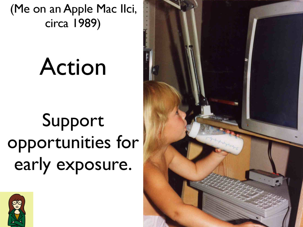 Action Support opportunities for early exposure...