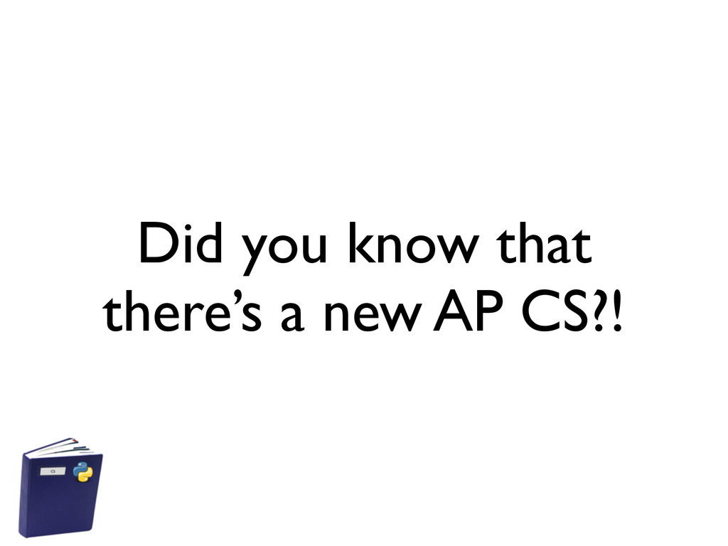 Did you know that there's a new AP CS?!