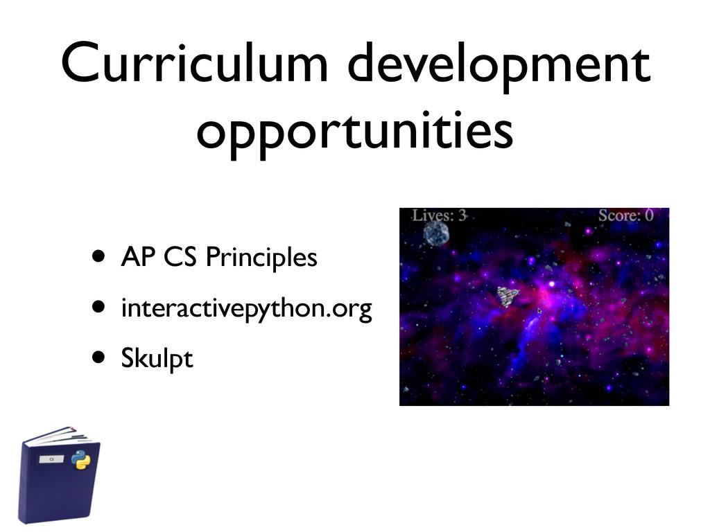 Curriculum development opportunities • AP CS Pr...