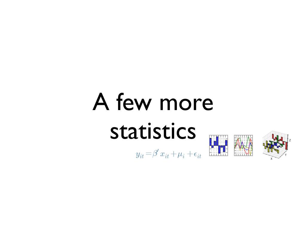 A few more statistics