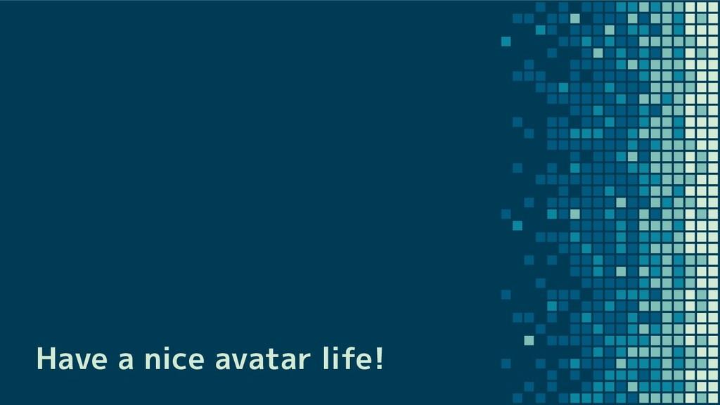 Have a nice avatar life!