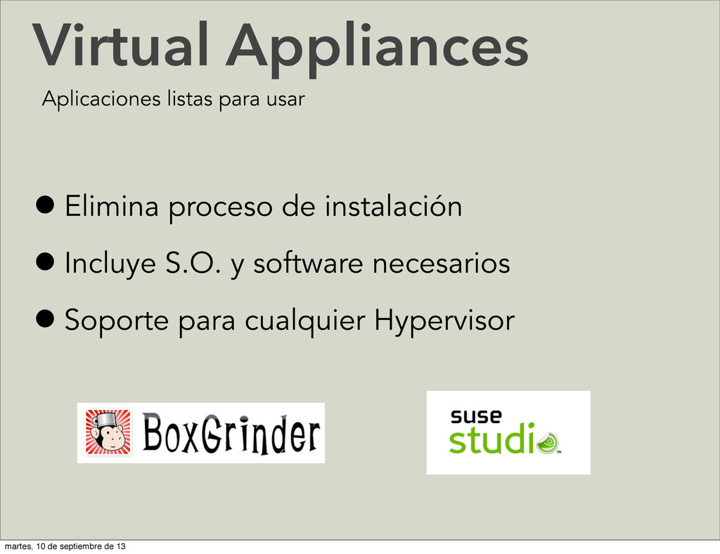 Virtual Appliances •Elimina proceso de instalac...