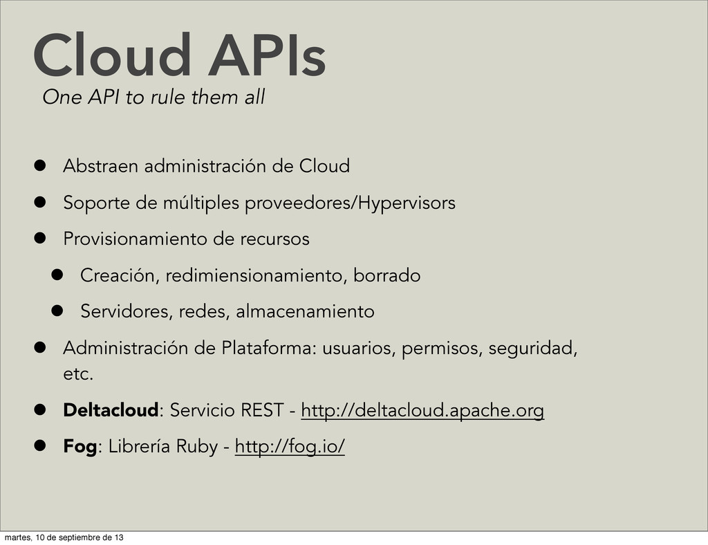 Cloud APIs • Abstraen administración de Cloud •...