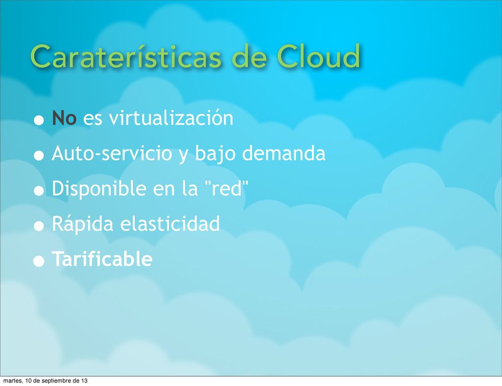 Caraterísticas de Cloud •No es virtualización •...